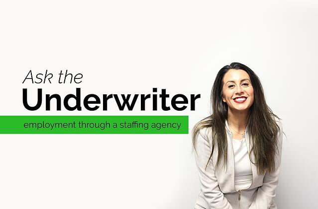 ask the underwriter - employment through a staffing agency