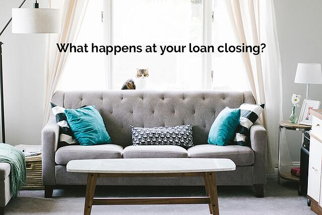 What happens at your loan closing?