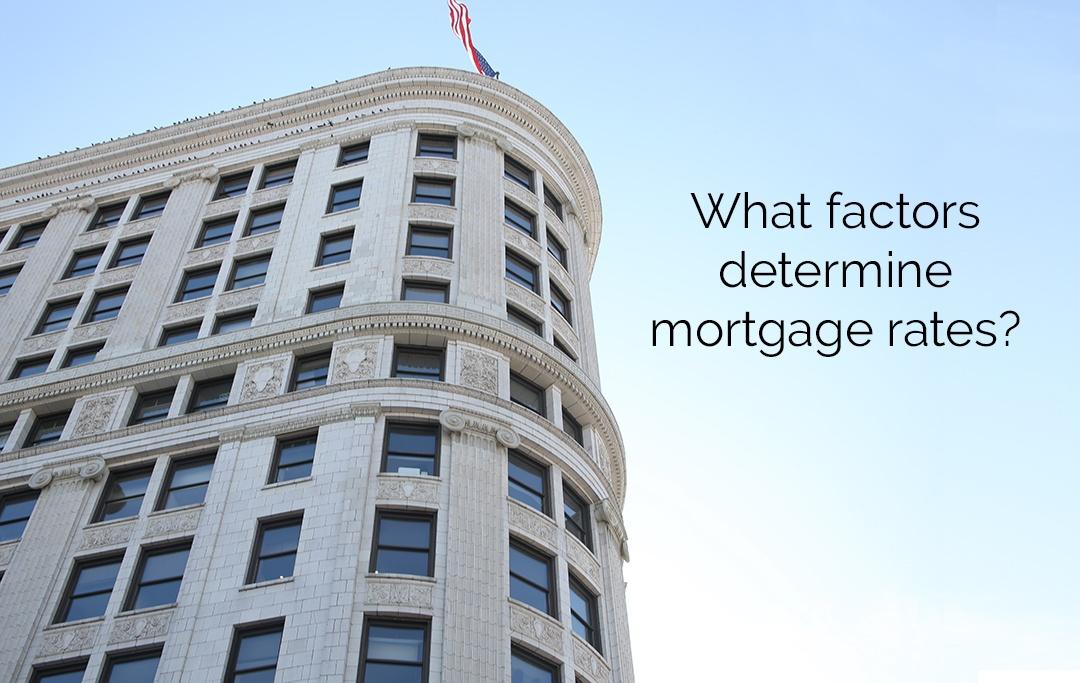What factors determine mortgage rates?